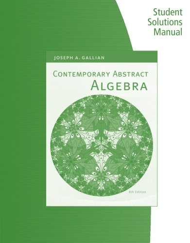 Student Solutions Manual for Gallian's Contemporary Abstract Algebra, 8th