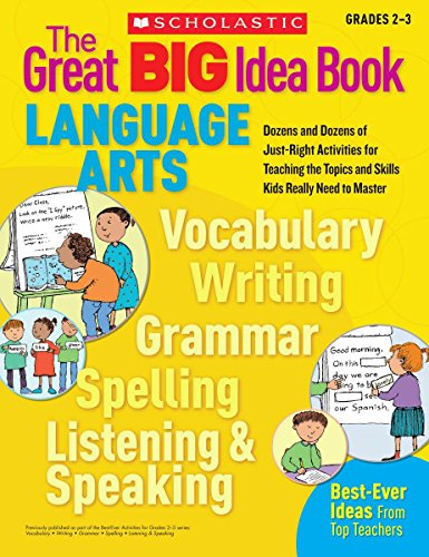 The Great BIG Idea Book: Language Arts: Dozens and Dozens of Just-Right Activities for Teaching the Topics and Skills Kids Really Need to Master (Great Big Ideas Books)