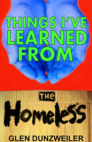 Things I've Learned From The Homeless by Glen Dunzweiler ebook deal