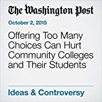 Offering Too Many Choices Can Hurt Community Colleges and Their Students | Jay Mathews