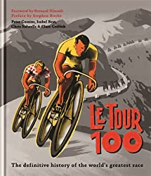 Le Tour 100: The definitive history of the world's greatest race