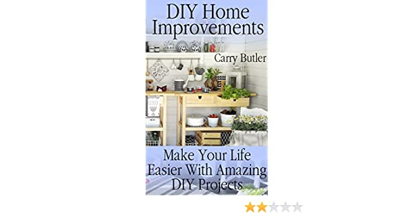 Amazon.com: DIY Home Improvements: Make Your Life Easier With ...
