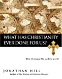 What Has Christianity Ever Done for Us?, Jonathan Hill, 0830833285