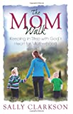 The Mom Walk, Sally Clarkson, 1888692197