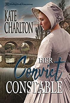 Her Convict Constable by [Charlton, Kate, Leigh, Bethany]