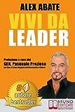 Vivi da Leader: 3 Storie e Strumenti di Coaching Per Diventare Leader di Te Stesso e Degli Altri Nel Business e Nella Vita