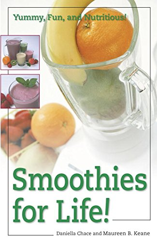 Smoothies for Life! Yummy, Fun, and Nutritious!