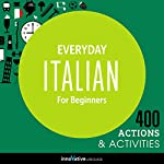 Everyday Italian for Beginners - 400 Actions & Activities: Beginner Italian #1 | Innovative Language Learning
