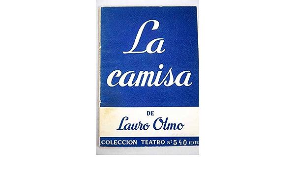 La camisa (Drama Popular en tres actos : Lauro Olmo, Teatro ...