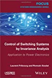 Control of Switching Systems by Invariance Analysis : Applcation to Power Electronics, Fribourg, Laurent and Soulat, Romain, 1848216068