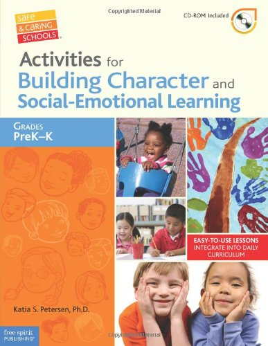 Activities for Building Character and Social-Emotional Learning Grades PreK–K (Safe & Caring Schools®)
