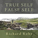 True Self, False Self | Richard Rohr O.F.M.