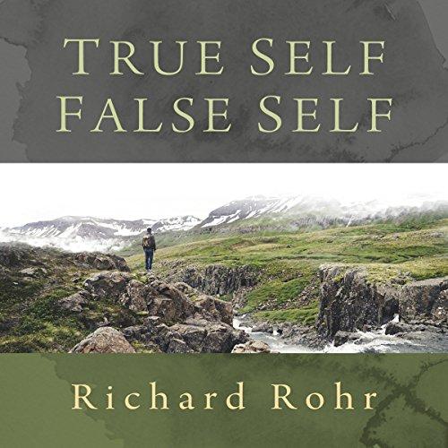 True Self, False Self (Richard Rohr Audio)