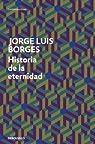 Historia de la eternidad par Jorge Luis Borges