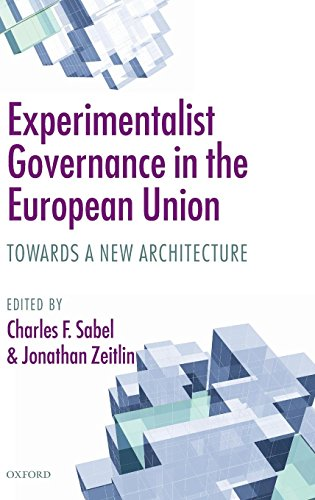 Experimentalist Governance in the European Union: Towards a New Architecture by Oxford University Press