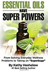 Essential Oils Have Super Powers: From Solving Everyday Wellness Problems with Aromatherapy to Taking on Superbugs Paperback
