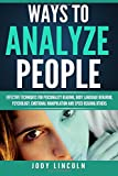 Ways To Analyze People: Effective Techniques For Personality Reading, Body Language Behavior, Psychology, Emotional Manipulation And Speed Reading Others