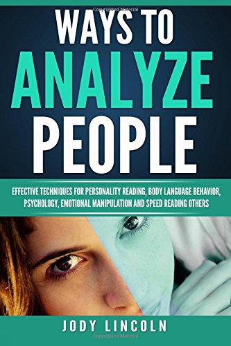Ways To Analyze People: Effective Techniques For Personality Reading, Body Language Behavior, Psychology, Emotional Manipulation And Speed Reading Others by CreateSpace Independent Publishing Platform