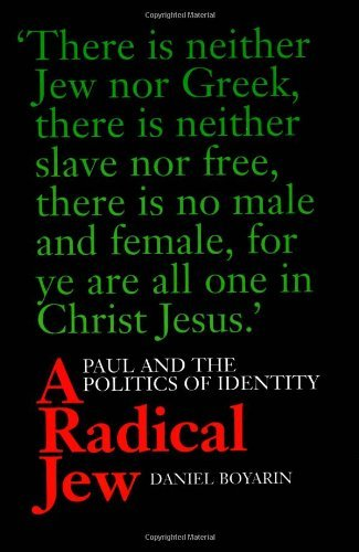 A Radical Jew: Paul and the Politics of Identity (Contraversions: Critical Studies in Jewish Literature, Culture, and Society Book 1) by Daniel Boyarin