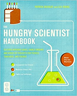 Book Hungry Scientist Handbook: Electric Birthday Cakes, Edible Undies, and Other DIY Projects for Techies, Tinkerers, and Foodies