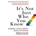 It's Not Just Who You Know | Tommy Spaulding,Ken Blanchard (foreword)