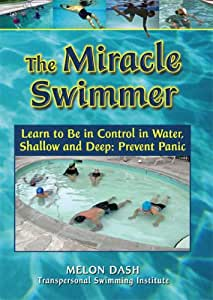 The Miracle Swimmer Learn to Be in Control in Water, Shallow and Deep: Prevent Panic