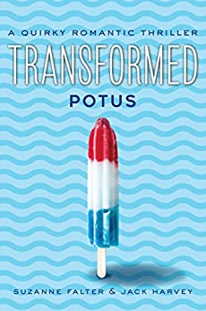 Transformed: POTUS: A Quirky Romantic Thriller by [Falter, Suzanne, Harvey, Jack]