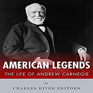 American Legends: The Life of Andrew Carnegie Audiobook