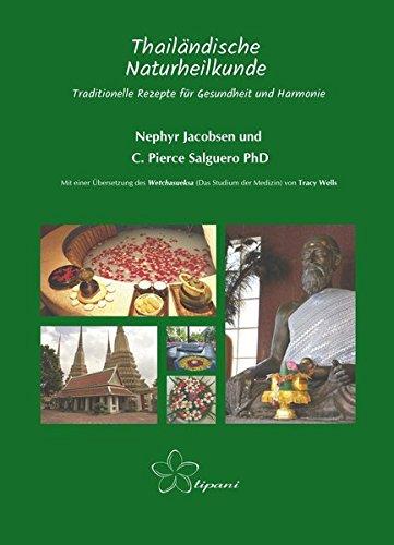 Thailändische Naturheilkunde: Traditionelle Rezepte für Gesundheit und Harmonie Gebundenes Buch – 31. Januar 2018 Nephyr Jacobsen C. Pierce Salguero Tracy Wells Agnes Fatrai