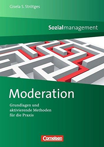 Sozialmanagement: Moderation: Grundlagen und aktivierende Methoden
