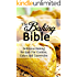 The Baking Bible: Delicious Baking Recipes For Cookies, Cakes and Casseroles