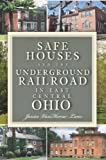 Safe Houses and the Underground Railroad in East Central Ohio, Janice VanHorne-Lane, 1596292466