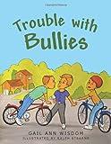 Trouble with Bullies, Gail Ann Wisdom, 1490800263