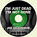 I'm Just Dead, I'm Not Gone Audiobook by Jim Dickinson, Ernest Suarez - editor Narrated by Sean Runnette