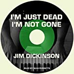 I'm Just Dead, I'm Not Gone | Jim Dickinson,Ernest Suarez - editor