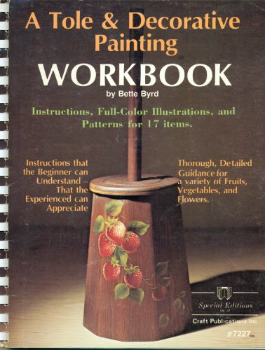 A Tole & Decorative Painting Workbook (Instructions, Full-Color Illustrations, and Patterns for 17 Items)