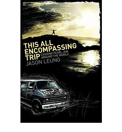 Read Online This All Encompassing Trip (Chasing Pearl Jam Around The World) (Paperback) - Common PDF
