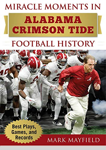 (Miracle Moments in Alabama Crimson Tide Football History: Best Plays, Games, and)