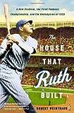 The House That Ruth Built, Robert Weintraub, 0316086088