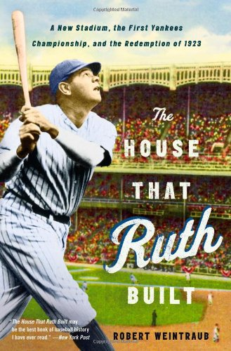 The House That Ruth Built: A New Stadium, the First Yankees Championship, and the Redemption of - House Baseball