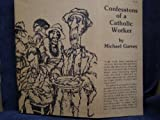 Confessions of a Catholic Worker, Michael Garvey, 0883470918