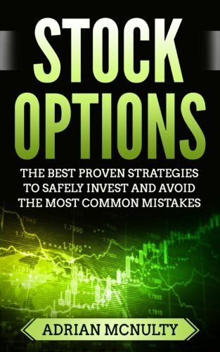 Stock Options: The Best Proven Strategies To Safely Invest And Avoid The Most Common Mistakes