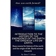 Introduction to the history of the emergence of the earth. The origin of life on Earth.: Easy course for history of the earth and the origin of life. Earth science research (How was earth formed?)