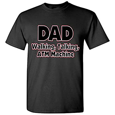 Fresh Tees Brand- DAD Walking, Talking, ATM Machine Funny Dad T-shirt
