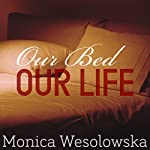 Our Bed, Our Life | Monica Wesolowska