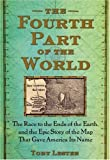 img - for The Fourth Part of the World: The Race to the Ends of the Earth, and the Epic Story of the Map That Gave America Its Name by Lester, Toby (November 3, 2009) Hardcover book / textbook / text book