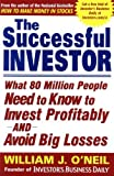 By William J. O'Neil - The Successful Investor: What 80 Million People Need to Know to Invest Profitably and Avoid Big Losses (8.2.2003)