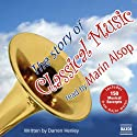 The Story of Classical Music Audiobook by Darren Henley Narrated by Marin Alsop