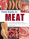 Field Guide to Meat: How to Identify, Select, and Prepare Virtually Every Meat, Poultry, and Game Cut