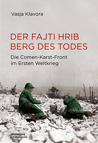 Der Fajti hrib - Berg des Todes: Die Comen--Karst-Front im Ersten Weltkrieg